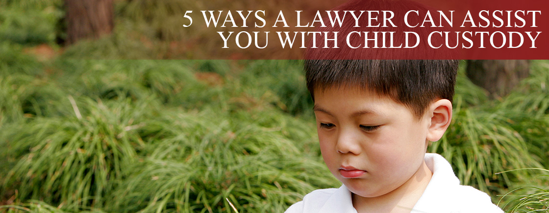 5 ways a lawyer can assist you with child custody