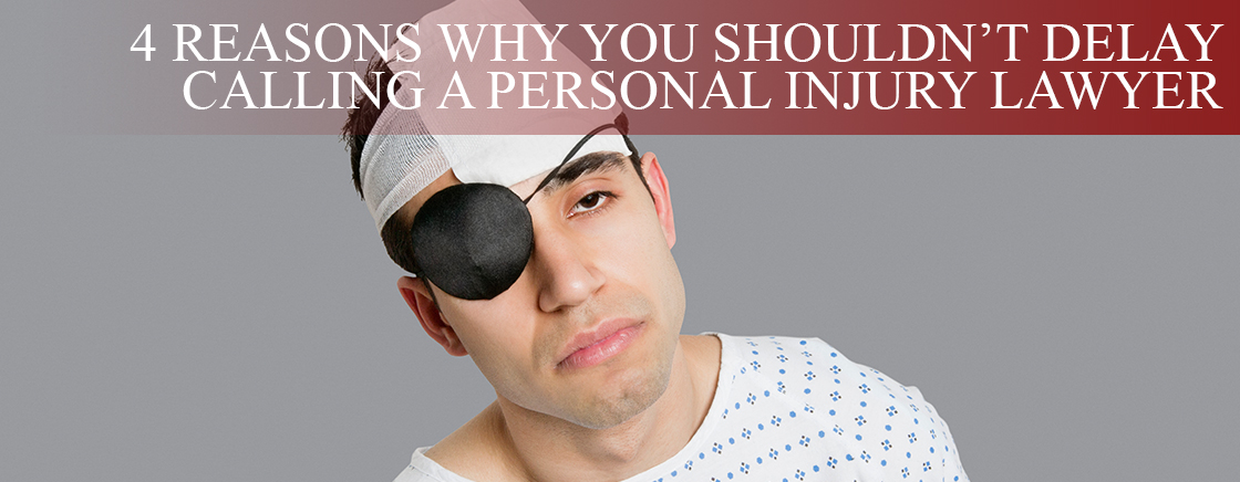 4 reasons why you shouldn't delay calling a personal injury lawyer
