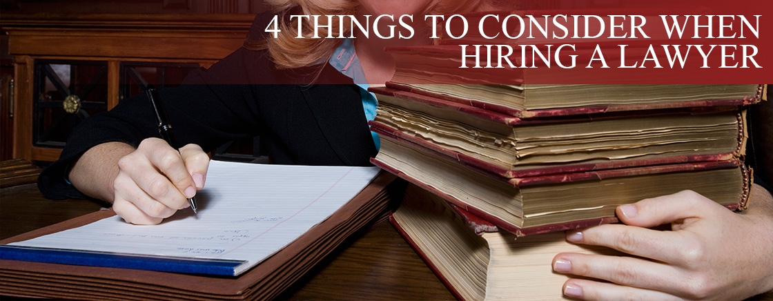 4 things to consider when hiring a lawyer